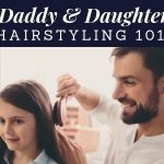 Daddy & Daughter Hairstyling 101